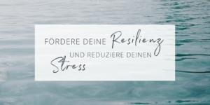 Foerdere-deine-Resilienz-und-reduziere-deinen-Stress